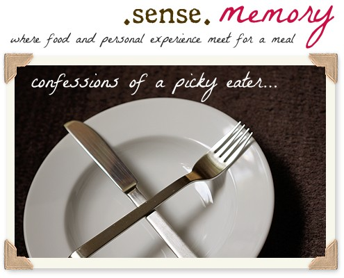 Sense Memory: Confessions of a Picky Eater