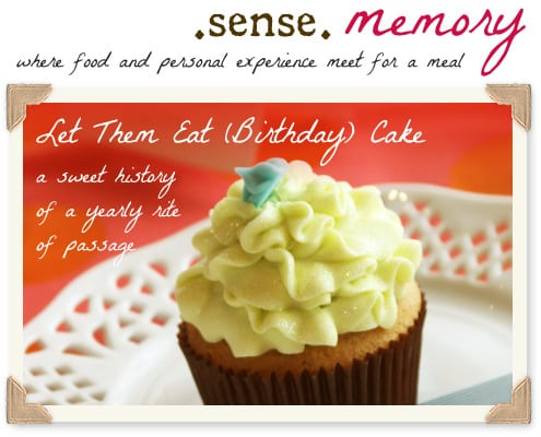 Sense Memory: Let Them Eat (Birthday) Cake - a Sweet History of a Yearly Rite of Passage